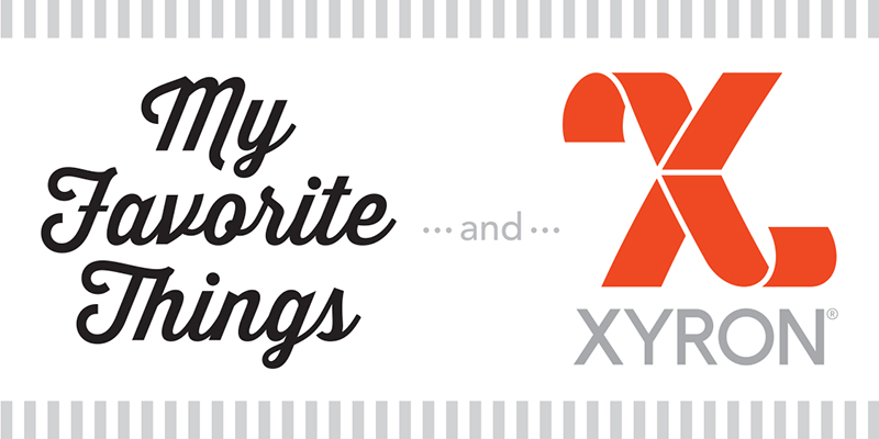 My Favorite Things and Xyron