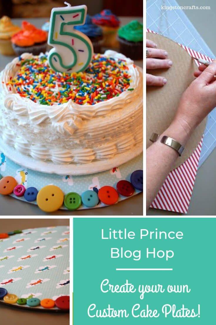 Little Prince Blog Hop – Create your own Custom Cake Plates - Kingston Crafts
