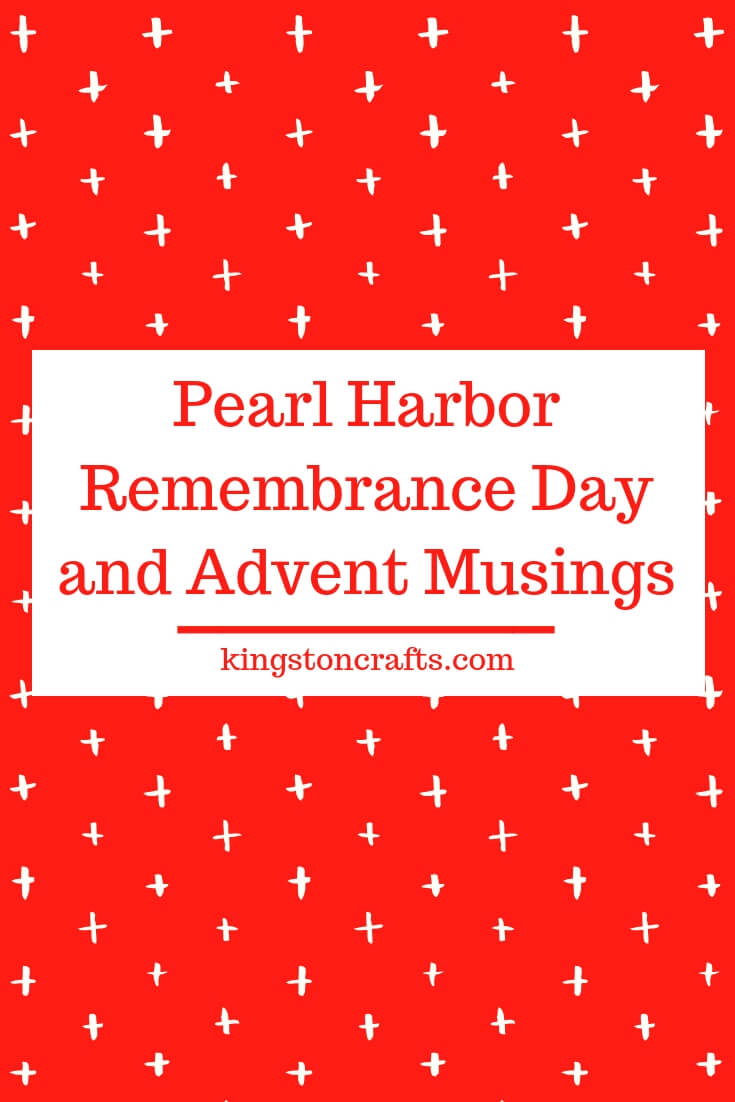 Pearl Harbor Remembrance Day and Advent Musings - The Kingston Home: Pearl Harbor Remembrance Day and Advent Musings (Reposted from 2009) - just as true today as it was then. So incredibly grateful to have Don home with me this Christmas. via @craftykingstons
