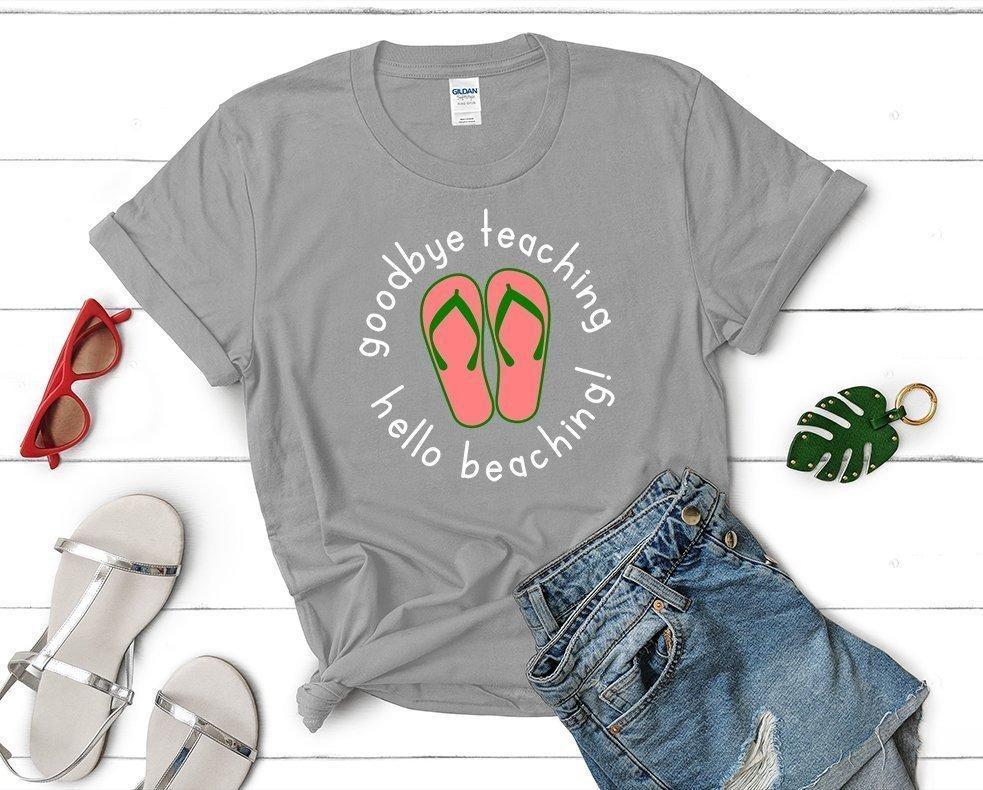 goodbye teaching hello beaching t-shirt