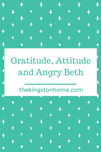Gratitude, Attitude and Angry Beth - The Kingston Home