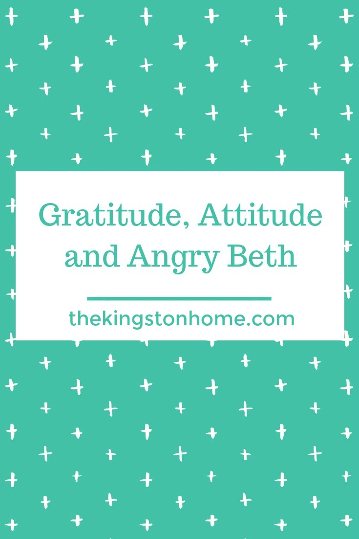 Gratitude, Attitude and Angry Beth - The Kingston Home