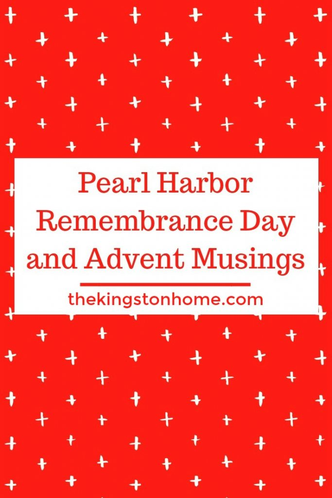 Pearl Harbor Remembrance Day and Advent Musings - The Kingston Home